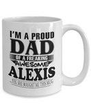 I am A Proud Dad of Freaking Awesome Alexis ..Yes, She Bought Me This Mug