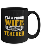 Proud Wife Of A Freaking Awesome Teacher Coffee Mug Black Color 11oz, 15oz