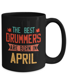 The Best Drummers Are Born in April Coffee Mug, Vintage Drummer Birthday Tea Cup 11oz 15oz
