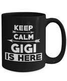 Keep Calm Gigi Is Here Coffee Mug Tea Cup Black Color