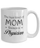 Physician Gifts - The Best Kind Of Mom Raises A Physician Coffee Mug Mother's Day Tea Cup Ceramic White Color