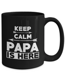 Keep Calm Papa Is Here Coffee Mug Tea Cup Black Color