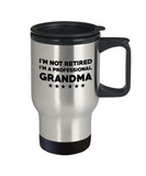 I am Not Retired, I am a Professional Grandma Travel Mug Stainless Steel 14 Oz