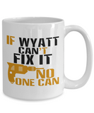 If Wyatt Can't Fix It, No One Can Funny Coffee Mug 11oz and 15 Oz White Color