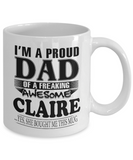 I am A Proud Dad of Freaking Awesome Claire ..Yes, She Bought Me This Mug