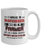 I Have A Daughter Who Is A Farmer Funny Coffee Mug White Color 11oz, 15oz