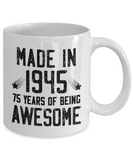Made in 1945 Birthday, 75 Years of Being Awesome, 75th Birthday Coffee Mug