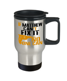 If Matthew Can't Fix It, No One Can Funny Travel Mug