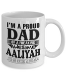 I am A Proud Dad of Freaking Awesome Aaliyah ..Yes, She Bought Me This Mug