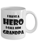 Grandpa Mug, I Have A Hero I Call Him Grandpa Funny Mug For Father's Day.