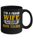 Proud Wife Of A Freaking Awesome Math Teacher Coffee Mug Black Color 11oz, 15oz