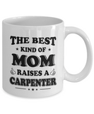 Mother's Day Gifts, The Best Kind Of Mom Raises A Carpenter Coffee Mug White Color
