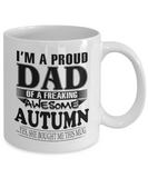 I am A Proud Dad of Freaking Awesome Autumn ..Yes, She Bought Me This Mug