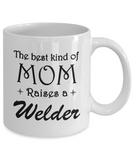 The Best Kind Of Mom Raises A Welder Coffee Mug Mother Gift Ideas Welder Love Mom Mug