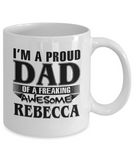 I am A Proud Dad of Freaking Awesome Rebecca, Mugs For Dad, Mugs For Him, Daddy Gifts