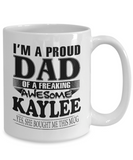 I am A Proud Dad of Freaking Awesome Kaylee ..Yes, She Bought Me This Mug