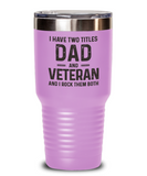 I Have Two Titles Dad And Veteran, Funny Veteran Tumbler Mug Fathers Day, Veterans Day Tumbler Gift