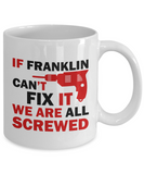 Franklin Mug- If Franklin Can't Fix It We Are All Screwed Funny Mug For Franklin