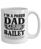 I am A Proud Dad of Freaking Awesome Bailey ..Yes, She Bought Me This Mug