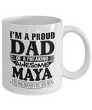I am A Proud Dad of Freaking Awesome Maya ..Yes, She Bought Me This Mug