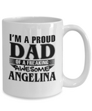 I am A Proud Dad of Freaking Awesome Angelina, Mugs For Dad, Mugs For Him, Daddy Gifts