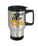 If Wyatt Can't Fix It, No One Can Funny Travel Mug