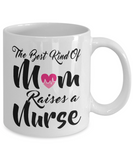 The Best Kind Of Mom Raises a Nurse Coffee Mug
