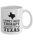 I dont need Therapy, I just need to go to Texas