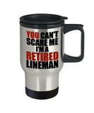 Retirement Gift Can't Scare Me I'm a Retired Lineman Gift Travel Mug