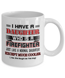I Have A Daughter Who Is A Firefighter Funny Coffee Mug White Color 11oz, 15oz