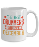 The Best Drummers Are Born in December Coffee Mug, Vintage Drummer Birthday Tea Cup 11oz 15oz