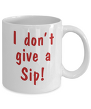 I Don't Give a Sip, Letters Background Ceramic Mug 11 oz 15oz