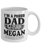 I am A Proud Dad of Freaking Awesome Megan ..Yes, She Bought Me This Mug