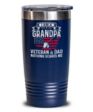 I am A Grandpa, Veteran and Dad, Nothing Scares Me Tumbler Veterans Day Gift