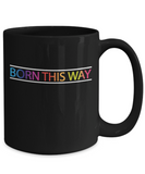 Born This Way Mug LGBT Pride Month Coffee Mug 11oz 15oz