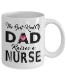 The Best Kind of Dad Raises A Nurse Coffee Mug
