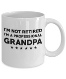 Grandpa Coffee Mugs- I'm Not Retired, I'm A Professional Grandpa
