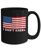 I Don't Kneel With U.S. Flag Coffee Mug Black Color 11oz, 15oz
