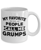 My Favorite People Call Me Grumps Coffee Mug Tea Cup White Color