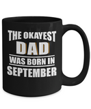 Dad Mug, The Okayest Dad Was Born In September, Gifts For Dad, Mugs for Him, Daddy Mug Gifts Black Color