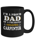 Proud Dad Of A Freaking Awesome Carpenter Coffee Mug Tea Cup