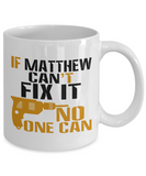 If Matthew Can't Fix It, No One Can Funny Coffee Mug 11oz and 15 Oz White Color