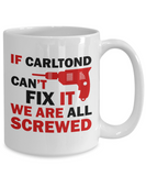 If Carltond Can't Fix It We Are All Screwed Funny Mug For Carltond