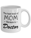 The Best Kind Of Mom Raises A Doctor - Doctors Mom Gifts Mothers Day Coffee Mugs 11oz 15oz