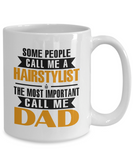 Hairstylist Mug The Most Important Call Me Dad Coffee Mug Tea Cup