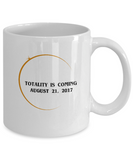 Totality is Coming Solar Eclipse Summer Aug 21 2017 Mug