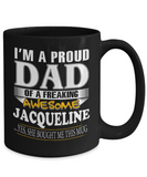 I am A Proud Dad of Freaking Awesome Jacqueline ..Yes, She Bought Me This Mug- Black Color