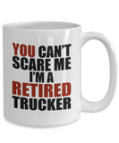 Retirement Gift Can't Scare Me I'm a Retired Trucker Coffee Mug Tea Cup