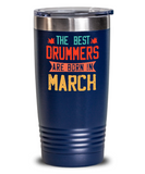 The Best Drummers Are Born in March Tumbler, Vintage Drummer Birthday Gift 20oz 30oz