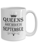 Queens Are Born In September Mug - Birthday Coffee Mug - Gift for Mothers, Wife, Grandma, Daughter, Celebrating White Color Ceramic